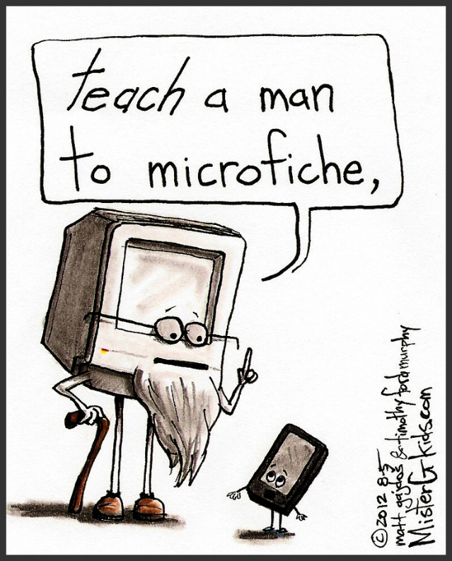 "A microfiche reader with a long beard, glasses, and a cane looks down at a piece of microfiche film. His speech bubble reads, ""teach a man to microfiche,""."